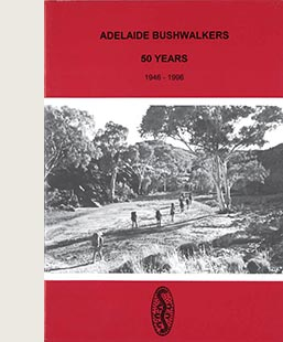 Adelaide Bushwalkers: 50 Years, 1946 – 1996